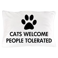 Cats Welcome People Tolerated Pillow Case