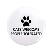 """Cats Welcome People Tolerated 3.5"""" Button"""