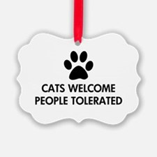 Cats Welcome People Tolerated Ornament
