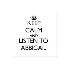 Keep Calm and listen to Abbigail Sticker