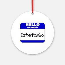 hello my name is estefania  Ornament (Round)
