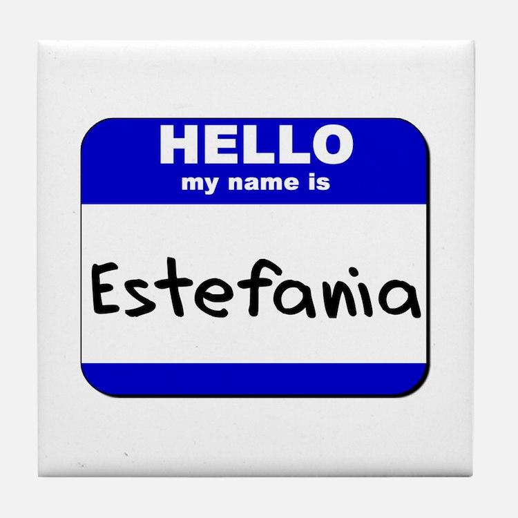 hello my name is estefania  Tile Coaster