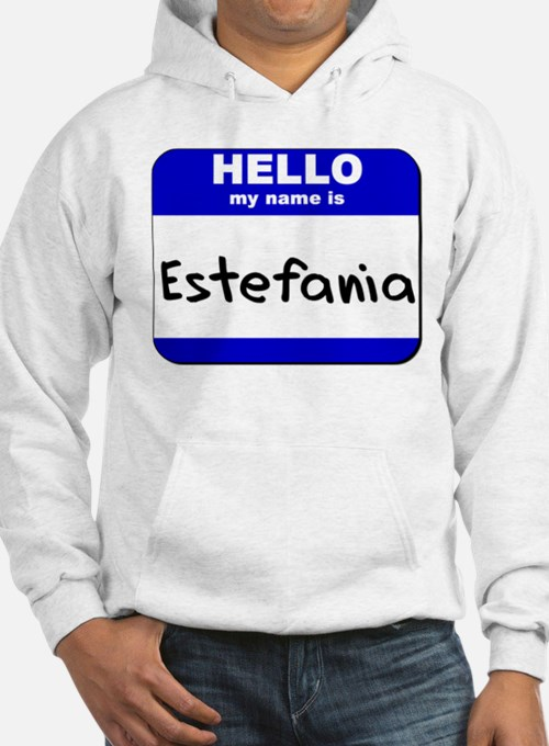 hello my name is estefania Hoodie Sweatshirt