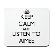 Keep Calm and listen to Aimee Mousepad