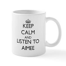 Keep Calm and listen to Aimee Mugs