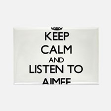 Keep Calm and listen to Aimee Magnets