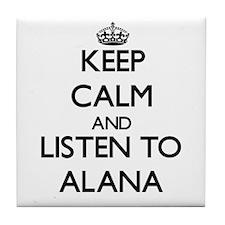 Keep Calm and listen to Alana Tile Coaster
