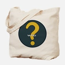 The question is WHO? Tote Bag