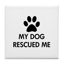 My Dog Rescued Me Tile Coaster