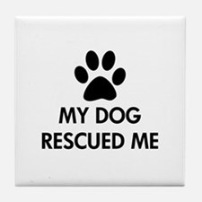 My Dog Rescued Me Tile Coaster