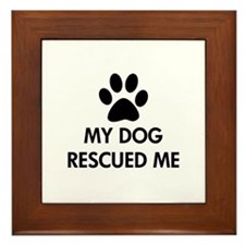 My Dog Rescued Me Framed Tile