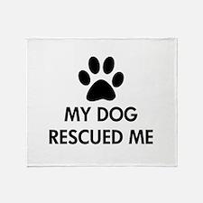 My Dog Rescued Me Throw Blanket