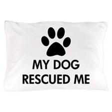 My Dog Rescued Me Pillow Case
