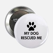 """My Dog Rescued Me 2.25"""" Button"""