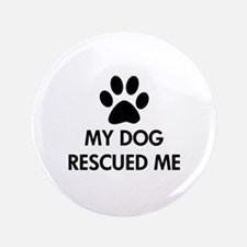 "My Dog Rescued Me 3.5"" Button"