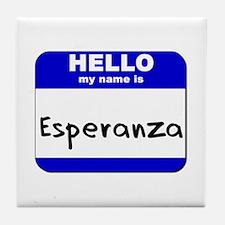 hello my name is esperanza  Tile Coaster