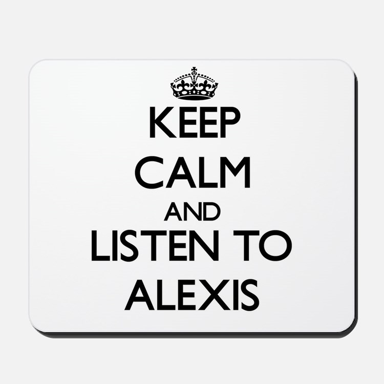 Keep Calm and listen to Alexis Mousepad