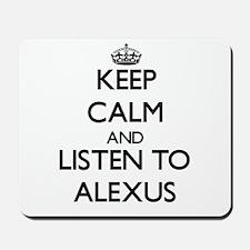 Keep Calm and listen to Alexus Mousepad