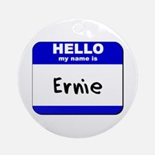 hello my name is ernie  Ornament (Round)