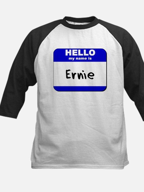 hello my name is ernie Tee