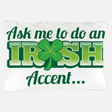 Ask me to do an IRISH accent Pillow Case