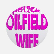 Spoiled Oilfield Wife Pink Ornament (Round)