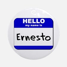 hello my name is ernesto  Ornament (Round)