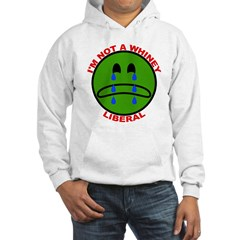 I'm Not A Whiney Liberal Hoodie