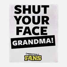 Shut your face grandma! Throw Blanket
