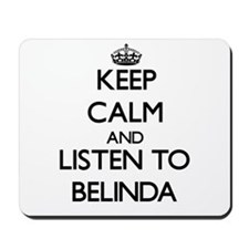 Keep Calm and listen to Belinda Mousepad