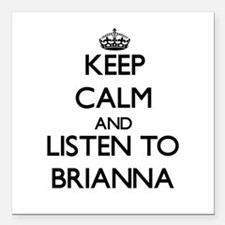Keep Calm and listen to Brianna Square Car Magnet