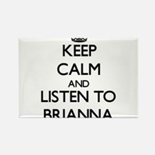 Keep Calm and listen to Brianna Magnets