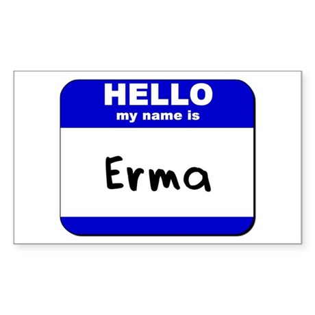 hello my name is erma Rectangle Sticker