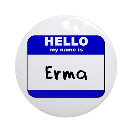 hello my name is erma Ornament (Round)