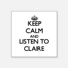 Keep Calm and listen to Claire Sticker
