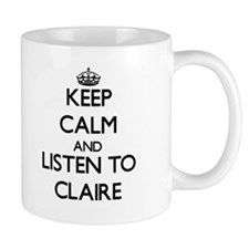 Keep Calm and listen to Claire Mugs