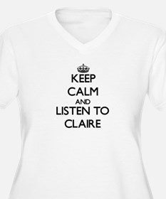 Keep Calm and listen to Claire Plus Size T-Shirt