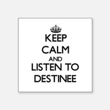 Keep Calm and listen to Destinee Sticker