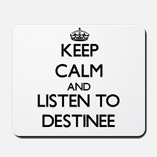 Keep Calm and listen to Destinee Mousepad