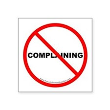 "Stop Complaining Square Sticker 3"" x 3"""