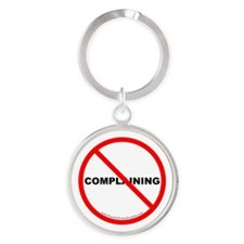 Stop Complaining Round Keychain