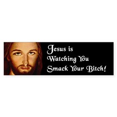 Jesus is Watching You Smack Your Bitch (Bumper)