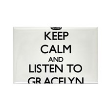 Keep Calm and listen to Gracelyn Magnets