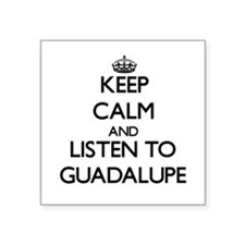 Keep Calm and listen to Guadalupe Sticker