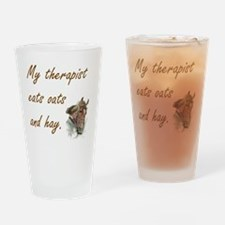 My therapist eats oats and hay - ho Drinking Glass