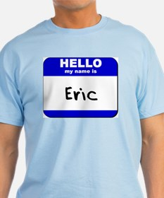 hello my name is eric T-Shirt