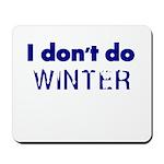 I dont do Winter Mousepad