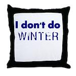 I dont do Winter Throw Pillow