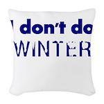 I dont do Winter Woven Throw Pillow