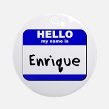 hello my name is enrique  Ornament (Round)